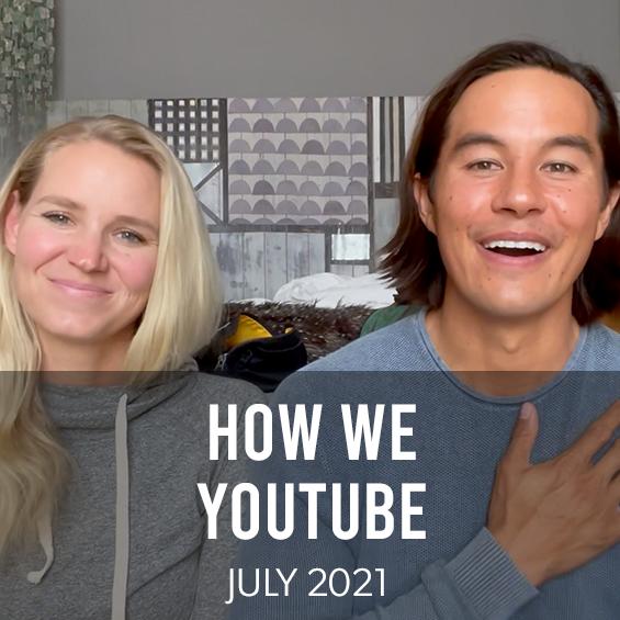 JULY 2021 : HOW WE YOUTUBE